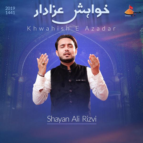 Shayan Ali Rizvi - Khwahish E Azadar