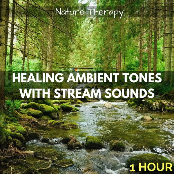 Nature Therapy - Healing Ambient Tones with Stream Sounds: One Hour