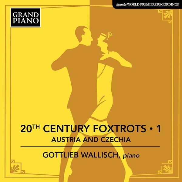 Gottlieb Wallisch - 20th Century Foxtrots, Vol. 1: Austria & Czechia