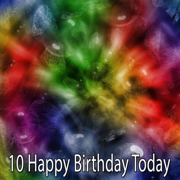 Happy Birthday - 10 Happy Birthday Today
