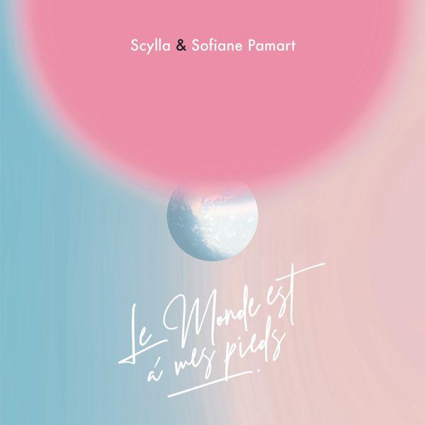 Scylla & Sofiane Pamart - Le monde est à mes pieds