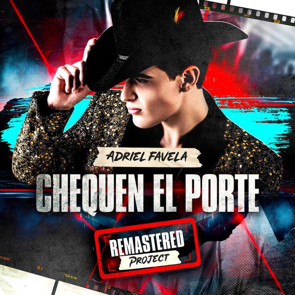 Adriel Favela|Chequen el Porte  (Remastered)