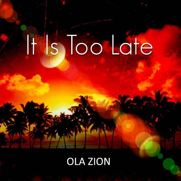Ola Zion - It Is Too Late