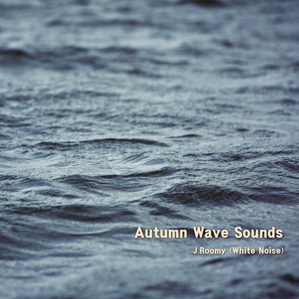 J.Roomy (White Noise) - Autumn Wave Sounds