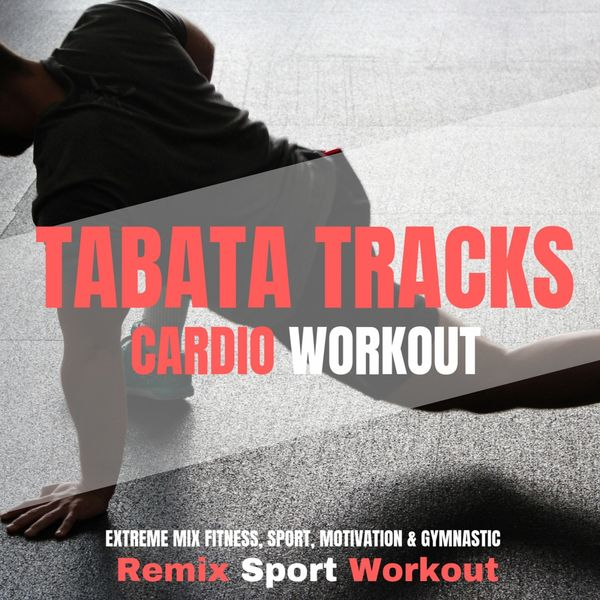 Remix Sport Workout - Tabata Tracks Cardio Workout (Extreme Mix Fitness, Sport, Motivation & Gymnastic)