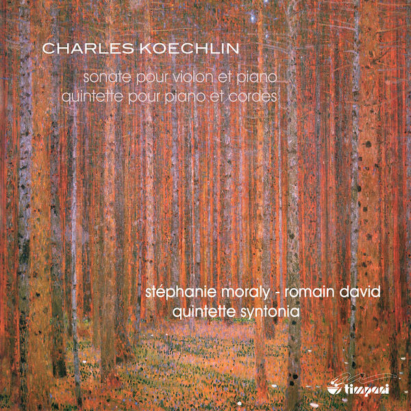 Stéphanie Moraly - Koechlin : Violin Sonata, Op.64 & Piano Quintet, Op.80