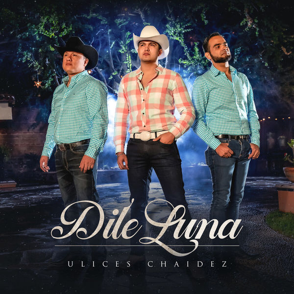 Ulices Chaidez - Dile Luna