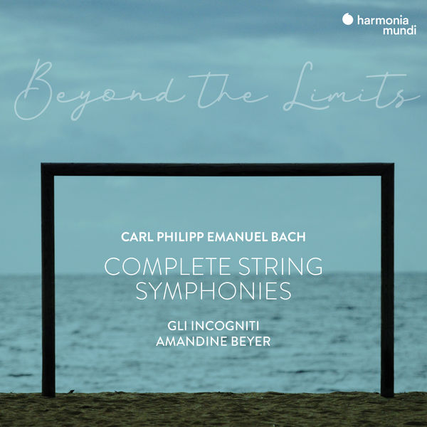 """Amandine Beyer - C.P.E. Bach: """"Beyond the Limits"""" Complete Symphonies for Strings and Continuo"""