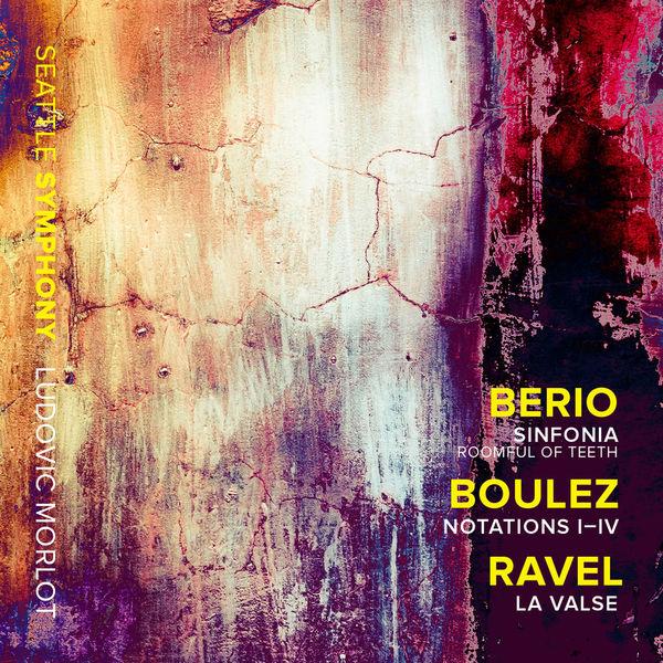 Ludovic Morlot - Berio: Sinfonia - Boulez: Notations I-IV - Ravel: La valse