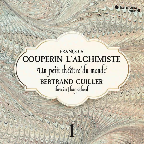 Bertrand Cuiller - François Couperin L'Alchimiste: Un petit théâtre du monde