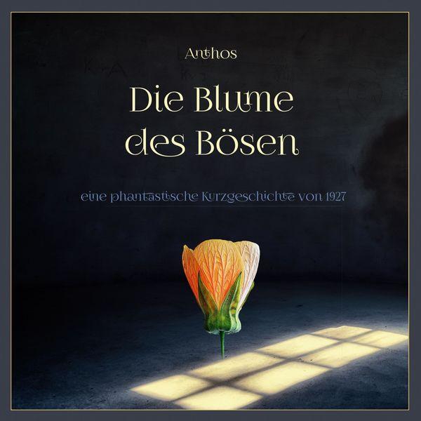 Florian Jung - Die Blume des Bösen (Eine phantastische Kurzgeschichte von 1927)