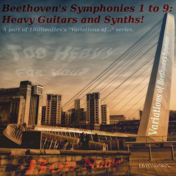 Bob Noble - Beethoven's Symphonies 1 to 9: Heavy Guitars and Synths!