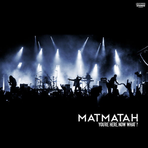 Matmatah - You're Here, Now What ?
