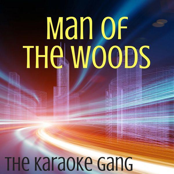 The Karaoke Gang - Man of the Woods (Karaoke Version) (Originally Performed by Justin Timberlake)