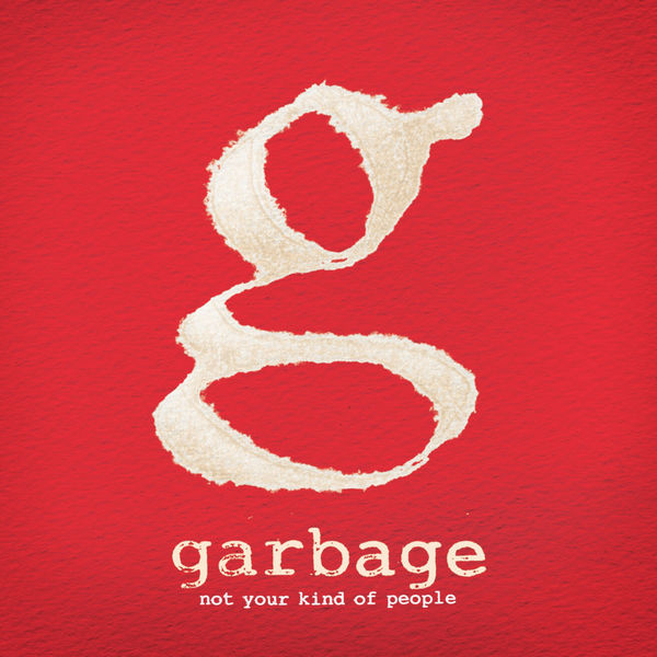 Garbage - Not Your Kind of People (Deluxe Version)
