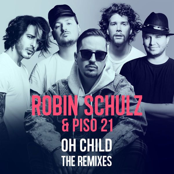 Robin Schulz - Oh Child (The Remixes)