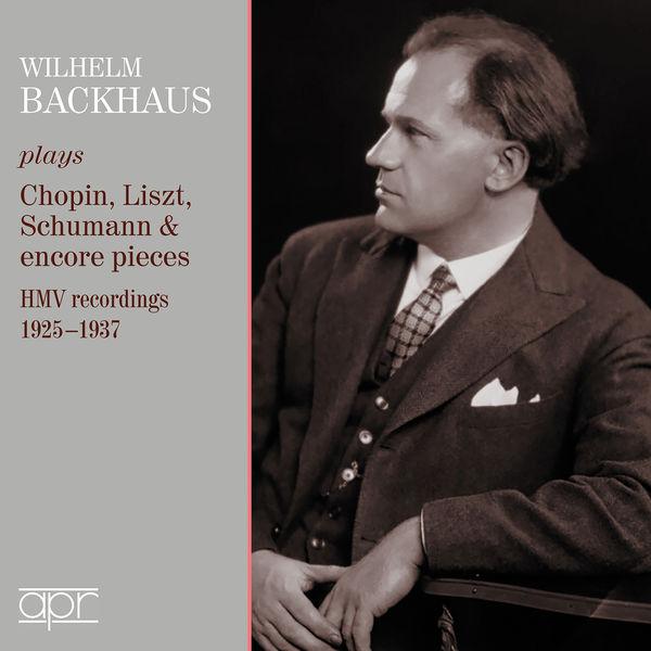 Wilhelm Backhaus - Chopin, Liszt, Schumann... (HMV recordings 1925-1937)