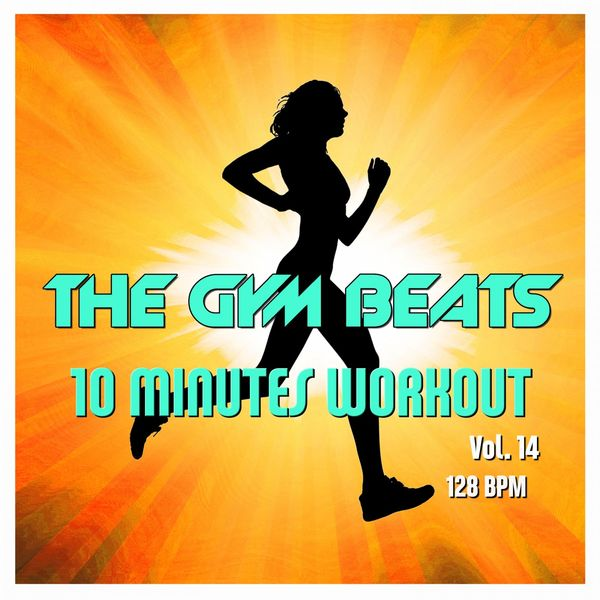 THE GYM BEATS - 10 Minutes Workout, Vol. 14 (Music for Sports)