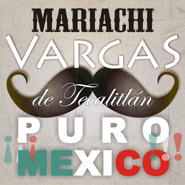 Mariachi Vargas De Tecalitlan - ¡¡¡ Puro México!!!