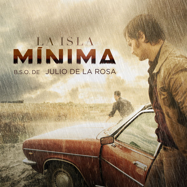 Julio de la Rosa - La Isla Mínima (Original Motion Picture Soundtrack)