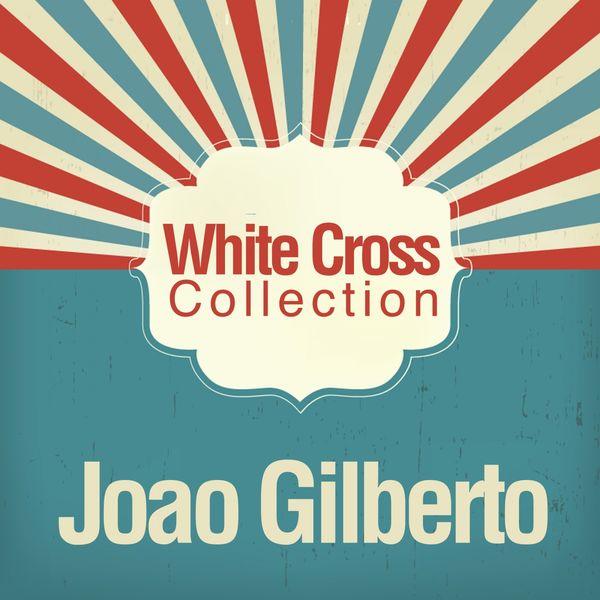 João Gilberto - White Cross Collection