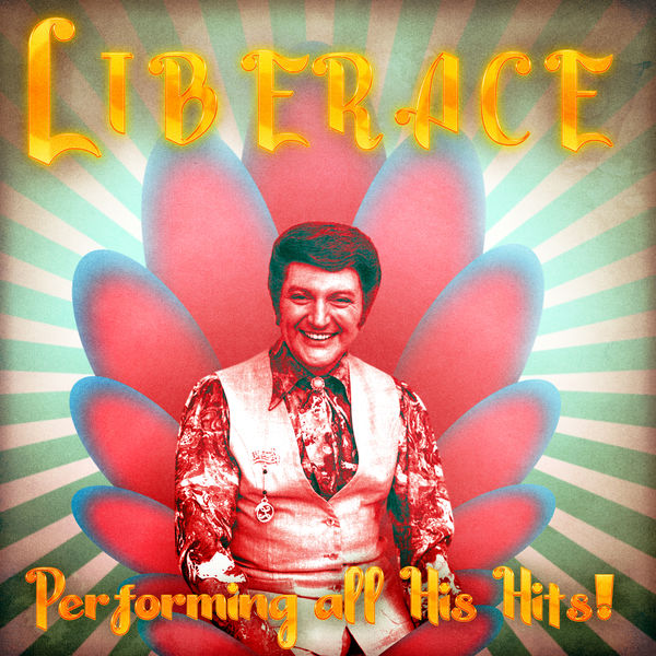 Liberace - Performing All His Hits! (Remastered)
