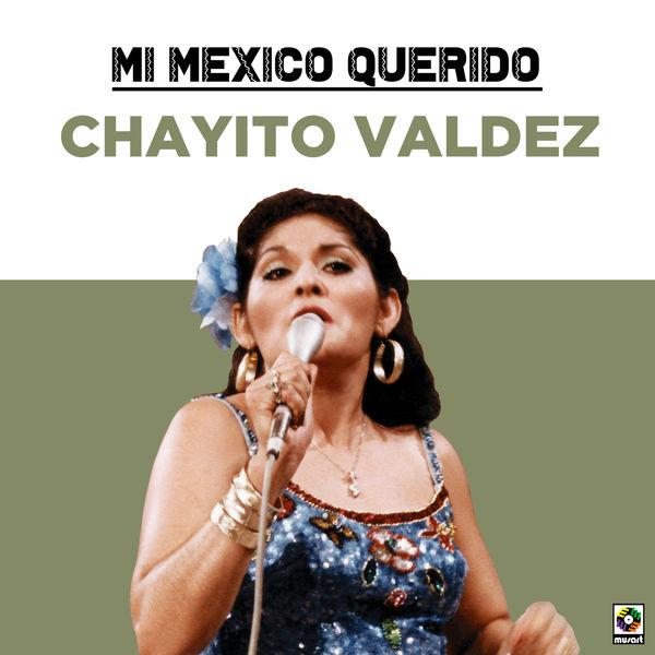 Chayito Valdéz - Mi Mexico Querido
