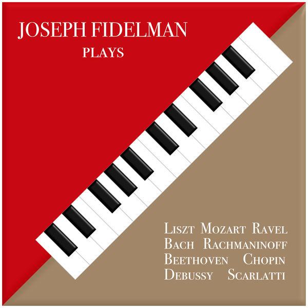 Joseph Fidelman - Joseph Fidelman Plays Liszt, Mozart, Ravel, Bach, Rachmaninoff, Beethoven, Chopin, Debussy, Scarlatti