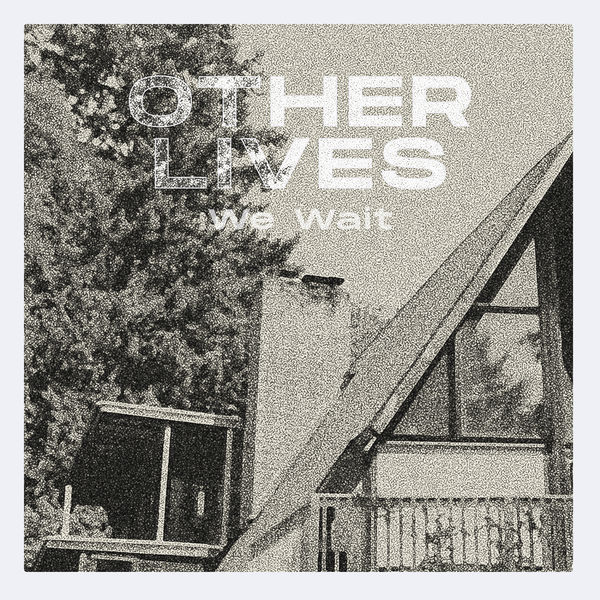 Other Lives - We Wait