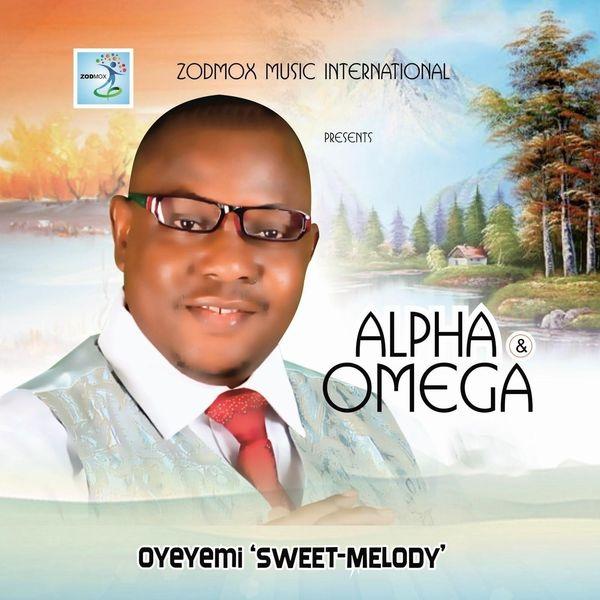 Oyeyemi Sweet-Melody - Alpha & Omega