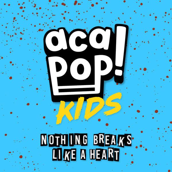 Acapop! KIDS - Nothing Breaks Like a Heart