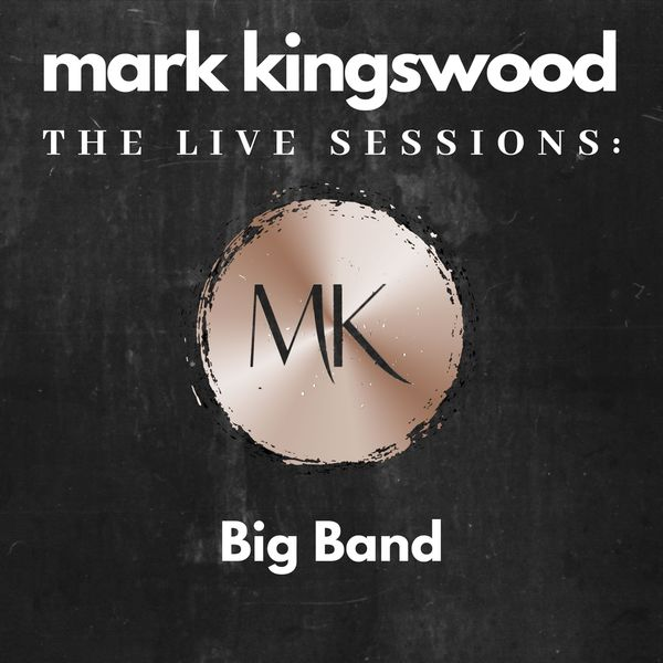 Mark Kingswood - The Live Sessions: Big Band