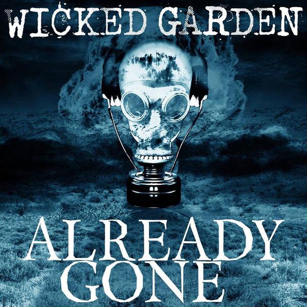 Wicked Garden - Already Gone