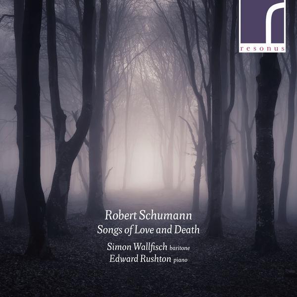 Simon Wallfisch - Robert Schumann: Songs of Love and Death