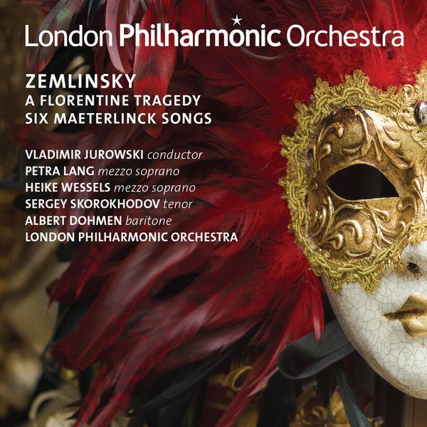 London Philharmonic Orchestra - Zemlinsky: A Florentine Tragedy & Six Maesterlinck Songs