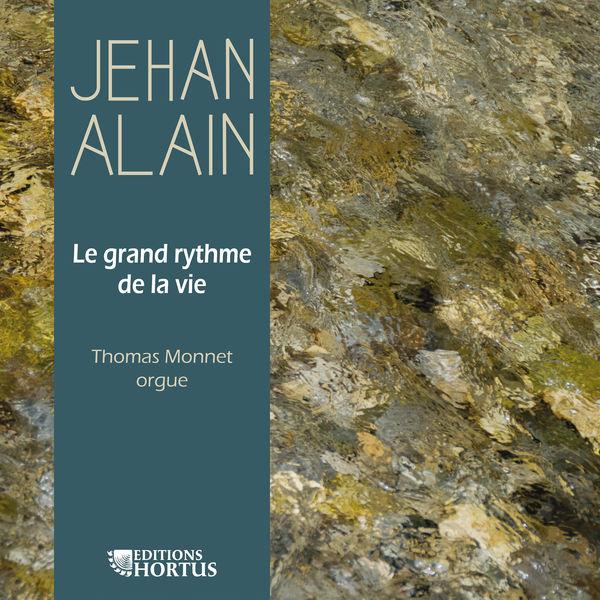 Thomas Monnet - Jehan Alain: Le grand rythme de la vie
