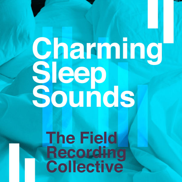 The Field Recording Collective - Charming Sleep Sounds