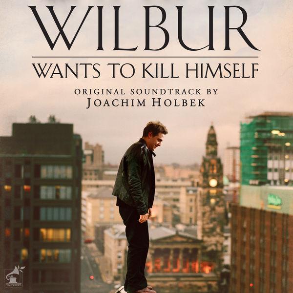 Joachim Holbek - Wilbur Wants to Kill Himself (Original Score)