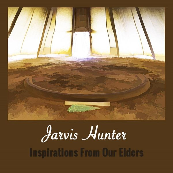 Jarvis Hunter - Inspirations from Our Elders