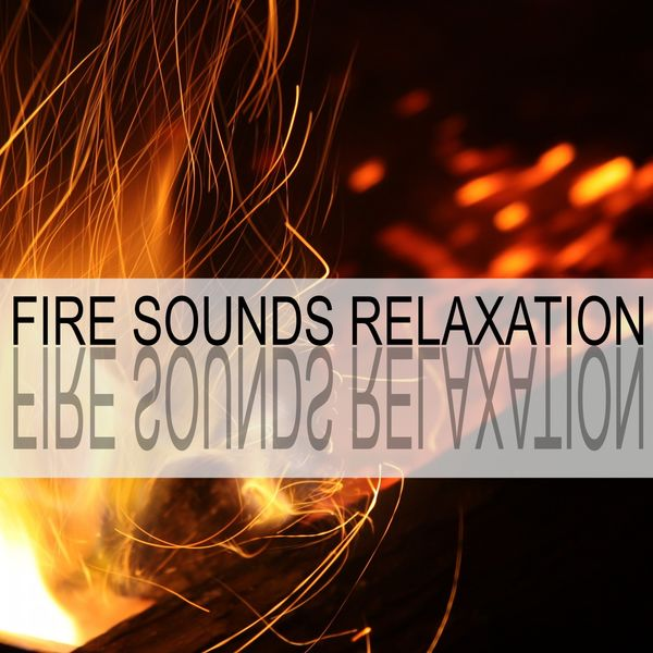 Fire Sounds - Fire Sounds Relaxation