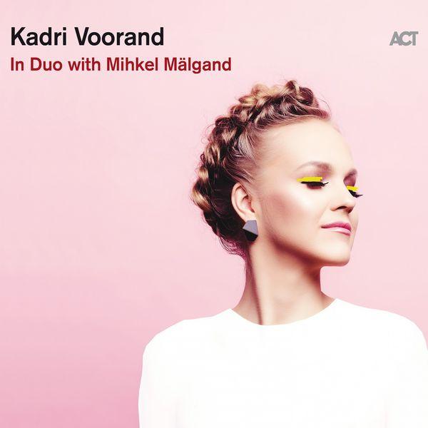 Kadri Voorand In Duo with Mihkel Mälgand