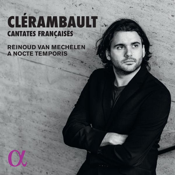A Nocte Temporis - Reinoud Van Mechelen - Clérambault : Cantates Françaises