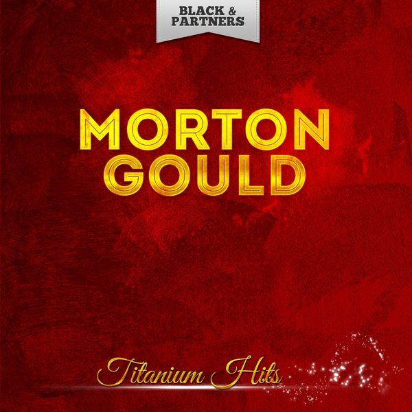 Morton Gould - Titanium Hits