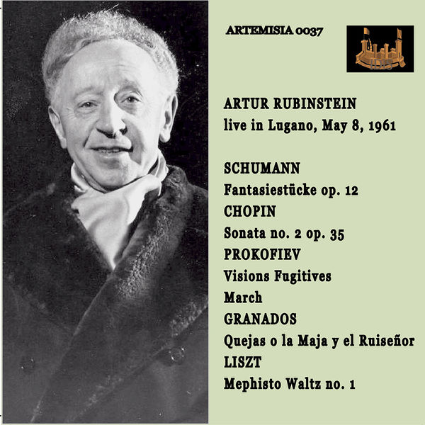Arthur Rubinstein - ARTHUR RUBINSTEIN Live in Lugano May 8, 1961SHUMANN, CHOPIN, PROKOFIEV, GRANADOS and LISZT