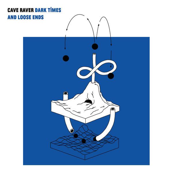 Cave Raver - Dark Times & Loose Ends