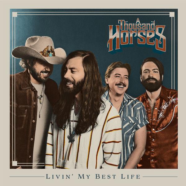 A Thousand Horses - Livin' My Best Life
