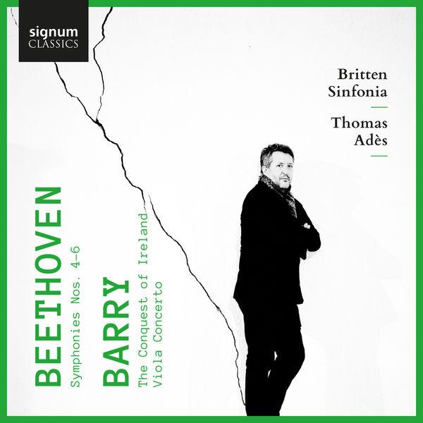 Thomas Adès - Beethoven: Symphonies 4, 5 & 6 - Barry: The Conquest of Ireland & Viola Concerto