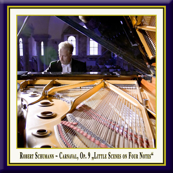 "Rolf Plagge - Schumann: Carnaval for Piano, Op. 9 ""Little Scenes on Four Notes"""