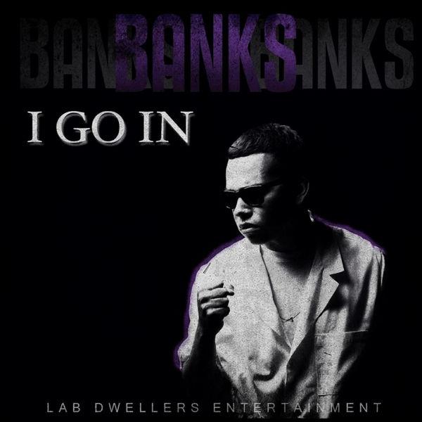 banks - I Go In