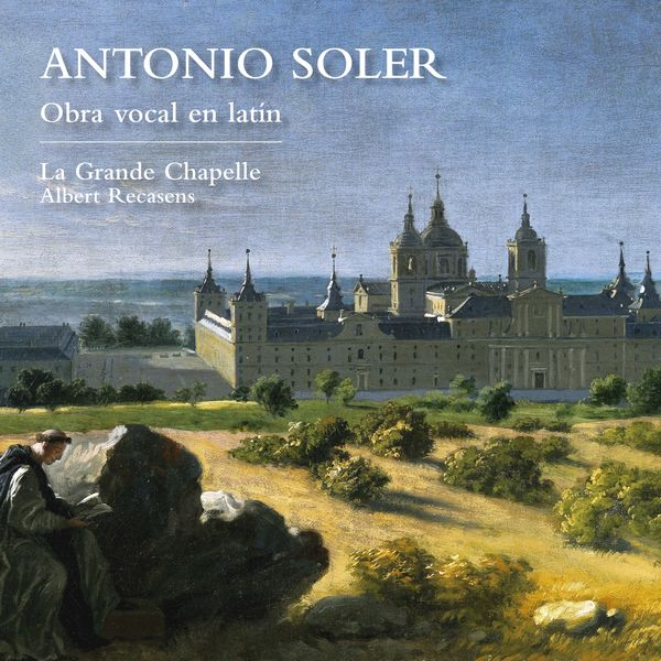 Albert Recasens, La Grande Chapelle - Antonio Soler: Obra vocal